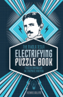 The Nikola Tesla Electrifying Puzzle Book: Puzzles Inspired by the Enigmatic Inventor Cover Image