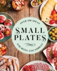 Small Plates: Over 150 Ideas for Bites and Nibbles Cover Image