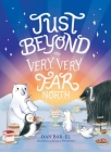 Just Beyond the Very, Very Far North Cover Image