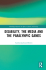 Disability, the Media and the Paralympic Games (Routledge Research in Sport) Cover Image