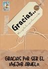 Gracias por ser el mejor abuelo: Mi regalo de agradecimiento: Libro de Regalo a todo color - Preguntas Guiadas - 6.61 x 9.61 pulgadas Cover Image
