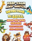keep calm and watch detective Russell how he will behave with plant and animals: A Gorgeous Coloring and Guessing Game Book for Russell /gift for Russ Cover Image