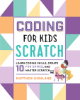 Coding for Kids: Scratch: Learn Coding Skills, Create 10 Fun Games, and Master Scratch Cover Image