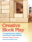 Creative Block Play: A Comprehensive Guide to Learning Through Building Cover Image
