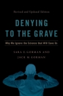 Denying to the Grave: Why We Ignore the Facts That Will Save Us, Revised and Updated Edition Cover Image