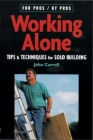 Working Alone: Tips & Techniques for Solo Building (For Pros By Pros) Cover Image