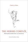 The Hermes Complex: Philosophical Reflections on Translation (Perspectives on Translation) Cover Image