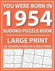 Large Print Sudoku Puzzle Book: You Were Born In 1954: A Special Easy To Read Sudoku Puzzles For Adults Large Print (Easy to Read Sudoku Puzzles for S Cover Image