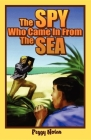 The Spy Who Came in from the Sea (Florida Historical Fiction for Youth) Cover Image