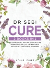 Dr Sebi Cure: 2 Books in 1: The Complete All-Natural Guide To Cure Herpes(HSV) and Quit Smoking Once and For All Through Dr Sebi Her Cover Image