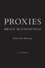 Proxies: Essays Near Knowing Cover Image
