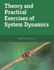 Theory and Practical Exercises of System Dynamics: Guide of Modeling for Simulation, Optimization, Research and Analysis for Beginners Cover Image