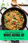 Many Delicous Recipes For Noodles National Day: How To Cook Delicious Noodles: Delicous Recipes For Noodles Book Cover Image