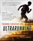 Training Essentials for Ultrarunning: How to Train Smarter, Race Faster, and Maximize Your Ultramarathon Performance Cover Image