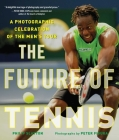 The Future of Tennis: A Photographic Celebration of the Men's Tour Cover Image