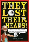 They Lost Their Heads!: What Happened to Washington's Teeth, Einstein's Brain, and Other Famous Body Parts Cover Image