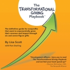 The Transformational Giving Playbook: The definitive guide for nonprofits that want to exponentially grow their revenue and impact through six and sev Cover Image