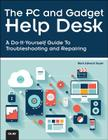 The PC and Gadget Help Desk: A Do-It-Yourself Guide to Troubleshooting and Repairing Cover Image