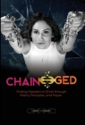 Chain-ged: Finding Freedom in Christ through Poetry, Principles, and Prayer Cover Image