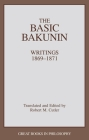 The Basic Bakunin: Writings 1869-1871 (Great Books in Philosophy) Cover Image