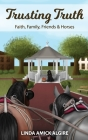Trusting Truth: Faith, Family, Friends & Horses Cover Image