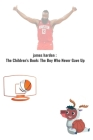 james harden: The Children's Book: The Boy Who Never Gave Up: A notebook for james harden inspiration: Boys never give up Cover Image