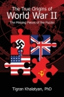 The True Origins of World War II: The Missing Pieces of the Puzzle Cover Image