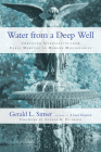 Water from a Deep Well: Christian Spirituality from Early Martyrs to Modern Missionaries Cover Image