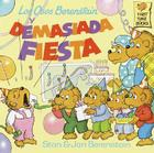 Los Osos Berenstain y Demasiada Fiesta = The Berenstain Bears and Too Much Birthday Cover Image