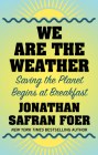 We Are the Weather: Saving the Planet Begins at Breakfast Cover Image