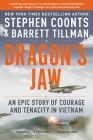 Dragon's Jaw: An Epic Story of Courage and Tenacity in Vietnam Cover Image