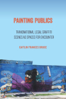 Painting Publics: Transnational Legal Graffiti Scenes as Spaces for Encounter Cover Image