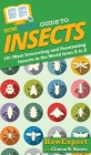 HowExpert Guide to Insects: 101 Most Interesting and Fascinating Insects in the World from A to Z Cover Image