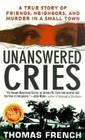 Unanswered Cries: A True Story Of Friends, Neighbors, And Murder In A Small Town Cover Image