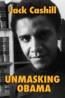 Unmasking Obama: The Fight to Tell the True Story of a Failed Presidency Cover Image