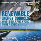 Renewable Energy Sources - Wind, Solar and Hydro Energy Edition: Environment Books for Kids Children's Environment Books Cover Image