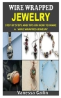 Wire Wrapped Jewelry: Step by Steps and Tips on How to Make A Wire Wrapped Jewelry Cover Image