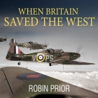 When Britain Saved the West Lib/E: The Story of 1940 Cover Image