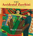 The Accidental Zucchini: An Unexpected Alphabet Cover Image