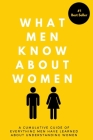 What Men Know About Women: A Cumulative Guide To Everything Men Have Learned About Understanding Women Cover Image