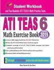 ATI TEAS 6 Math Exercise Book: Student Workbook and Two Realistic ATI TEAS 6 Math Tests Cover Image