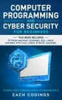 Computer Programming and Cyber Security for Beginners: This Book Includes: Python Machine Learning, SQL, Linux, Hacking with Kali Linux, Ethical Hacki Cover Image