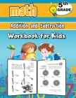 5th Grade Math Addition and Subtraction Workbook for Kids: Grade 5 Activity Book, Fifth Grade Math Workbook, Fun Math Books for 5th Grade Cover Image
