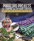Paracord Projects for Camping and Outdoor Survival: Practical and Essential Uses for the Ultimate Tool in Your Pack Cover Image