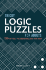 Tricky Logic Puzzles for Adults: 130+ Difficult Puzzles to Challenge Your Brain Cover Image