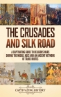 The Crusades and Silk Road: A Captivating Guide to Religious Wars During the Middle Ages and an Ancient Network of Trade Routes Cover Image
