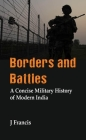 Borders and Battles: A Concise Military History of Modern India Cover Image