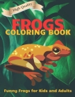 Frogs Coloring Book: Funny Frogs Illustrations for Kids and Adults Cover Image