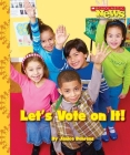 Let's Vote On It! (Scholastic News Nonfiction Readers: We the Kids) Cover Image