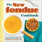 The New Fondue Cookbook: From Savory Ale-Spiked Cheddar Fondue to Sweet Chocolate Peanut Butter Fondue, 100 Recipes for Fondue Fun! Cover Image
